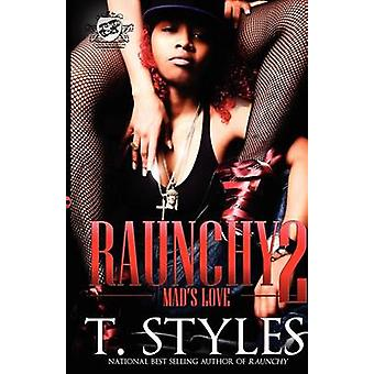 Raunchy 2 Mads Love The Cartel Publications Presents by Styles & T.