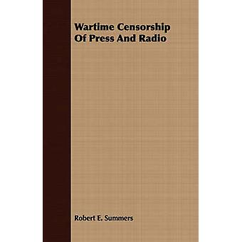 Wartime Censorship Of Press And Radio by Summers & Robert E.