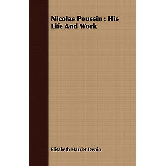 Nicolas Poussin  His Life And Work by Denio & Elisabeth Harriet