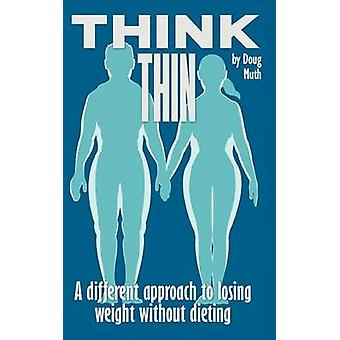 Think Thin A New Approach to Weight Loss Without Dieting by Muth & Douglas R.