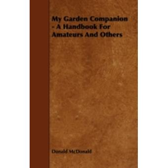 My Garden Companion  A Handbook For Amateurs And Others by McDonald & Donald