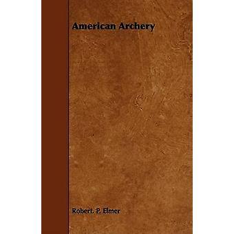 American Archery by Elmer & Robert. P.
