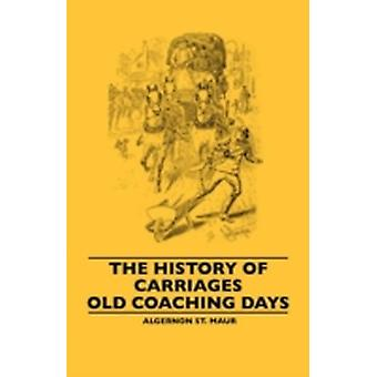 The History Of Carriages  Old Coaching Days by Maur & Algernon St.