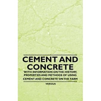 Cement and Concrete  With Information on the History Properties and Methods of Using Cement and Concrete on the Farm by Various