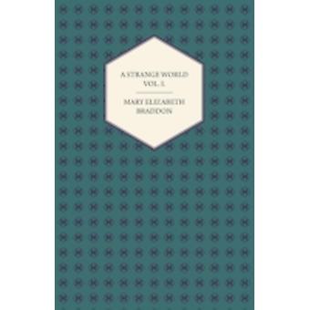 A Strange World Vol. I. by Braddon & Mary Elizabeth