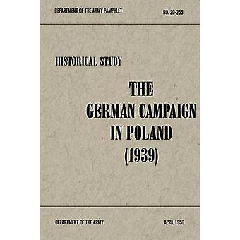 The German Campaign in Poland 1939 by Kennedy & Robert M.