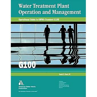 Water Treatment Plant Operation and Management Operational Guide to AWWA Standard G100 par Clark et Sarah C.