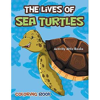 The Lives of Sea Turtles Coloring Book by Activity Attic Books