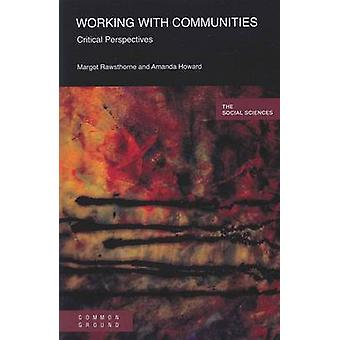 Working with Communities Critical Perspectives by Rawsthorne & Margot