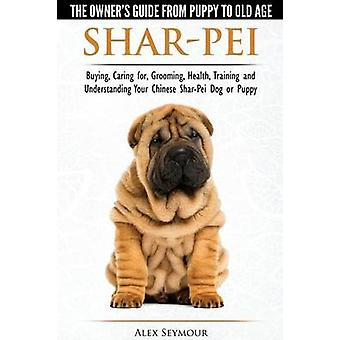 SharPei  The Owners Guide from Puppy to Old Age  Choosing Caring for Grooming Health Training and Understanding Your Chinese SharPei Dog by Seymour & Alex