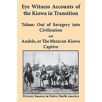 Eye Witness Accounts of the Kiowa in Transition Tahan  Out of Savagery Into Civilization and Andele or the MexicanKiowa Captive by Griffs & Joseph K.