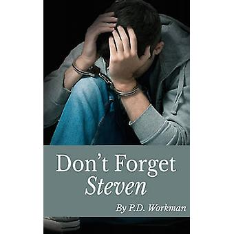 Dont Forget Steven by Workman & P. D.