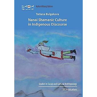 Nanai Shamanic Culture in Indigenous Discourse by Bulgakova & Tatiana