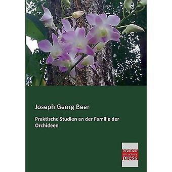 Praktische Studien an der Familie der Orchideen by Beer & Joseph Georg