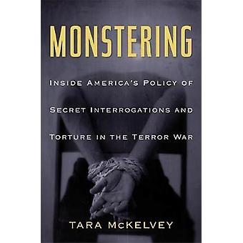 Monstering Inside Americas Policy of Secret Interrogations and Torture in the Terror War by McKelvey & Tara