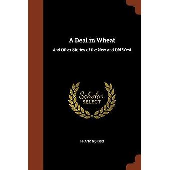 A Deal in Wheat And Other Stories of the New and Old West by Norris & Frank