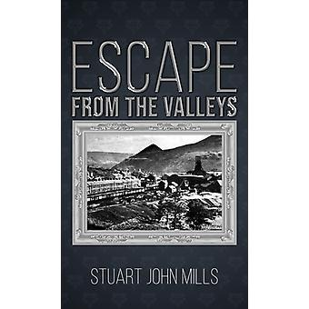 Escape from the Valleys by Stuart John Mills