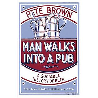 Man Walks into a Pub - A Sociable History of Beer (2nd Revised edition