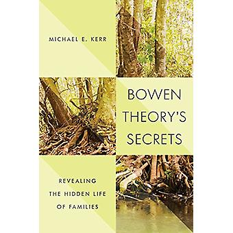 Bowen Theory's Secrets - Revealing the Hidden Life of Families by Mich