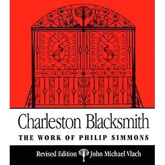 Charleston Blacksmith - The Work of Philip Simmons by John Michael Vla