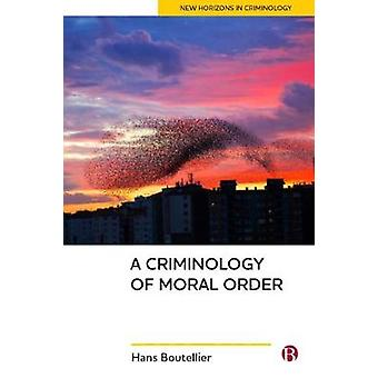 A Criminology of Moral Order by Hans Boutellier - 9781529203752 Book