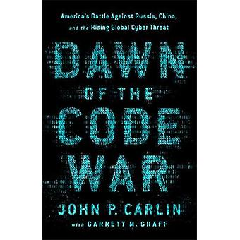 Dawn of the Code War - America's Battle Against Russia - China - and t