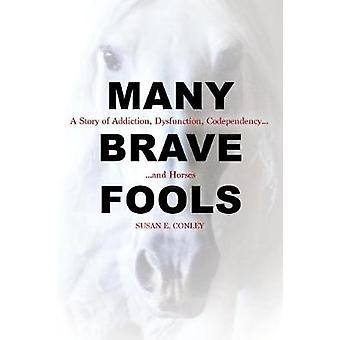 Many Brave Fools - A Story of Addiction - Dysfunction - Codependency..