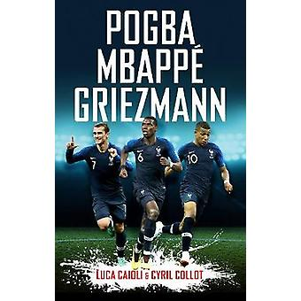 Pogba - Mbappe - Griezmann by Luca Caioli - 9781785785184 Book