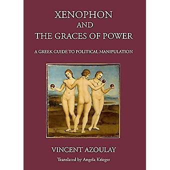 Xenophon and the Graces of Power by Vincent Azoulay - 9781910589694 B