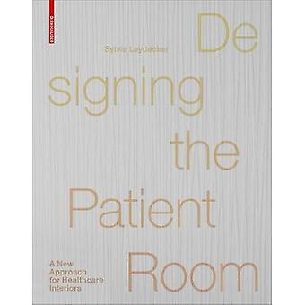 Designing the Patient Room - A New Approach to Healthcare Interiors by