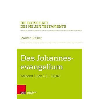 Das Johannesevangelium - Teilband 1 - Joh 1 -1-10 -42 by Walter Klaiber