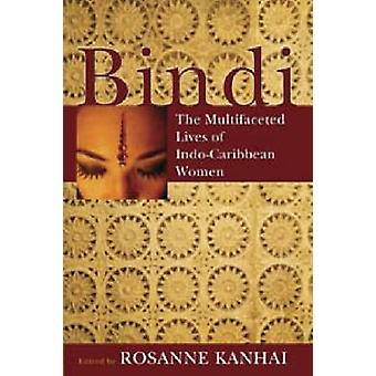 Bindi - The Multifaceted Lives of Indo-Caribbean Women by Rosanne Kanh