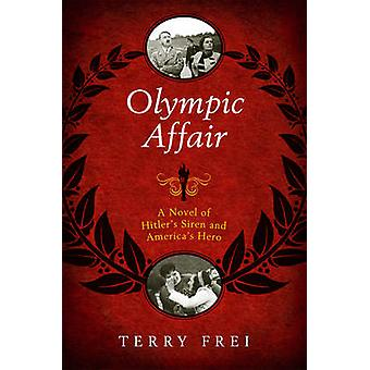 Olympic Affair - A Novel of Hitler's Siren and America's Hero by Terry