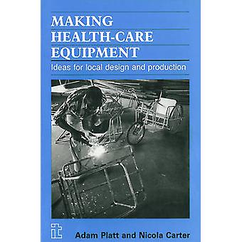Making Health-care Equipment - Ideas for Local Design and Production b