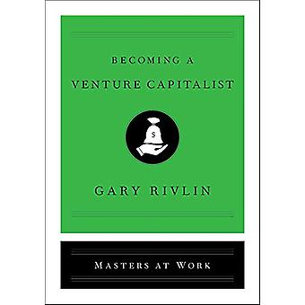 Becoming a Venture Capitalist by Gary Rivlin - 9781501167898 Book