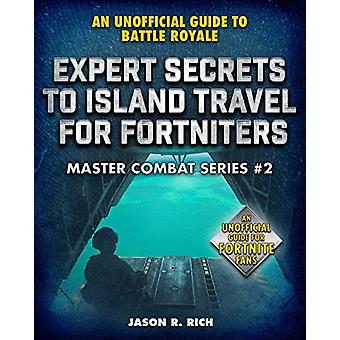Expert Secrets to Island Travel for Fortniters - An Unofficial Guide t