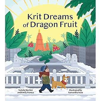 Krit Dreams of Dragon Fruit - A Story of Leaving and Finding Home by E