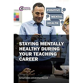 Staying Mentally Healthy During Your Teaching Career by Samuel Stones