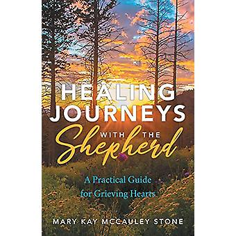 Healing Journeys with the Shepherd - A Practical Guide for Grieving He