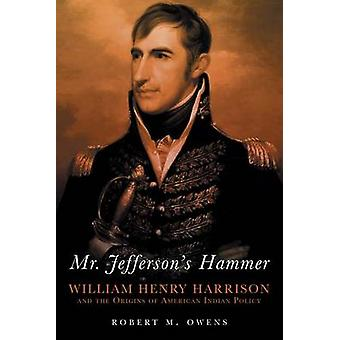 Mr. Jefferson's Hammer - William Henry Harrison and the Origins of Ame