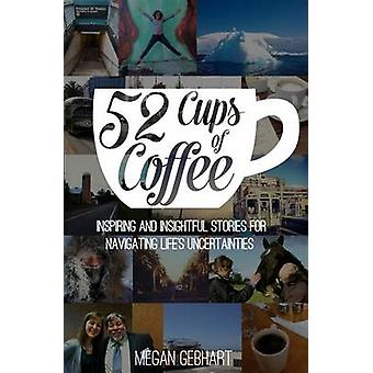 52 Cups of Coffee - Inspiring and Insightful Stories for Navigating Li