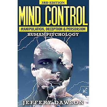 Mind Control - Manipulation - Deception and Persuasion Exposed - Human