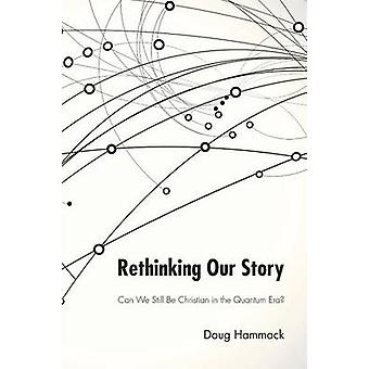 Rethinking Our Story - Can We Be Christian in the Quantum Era? by Doug