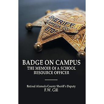 Badge on Campus - The Memoir of a School Resource Officer by Floyd W G