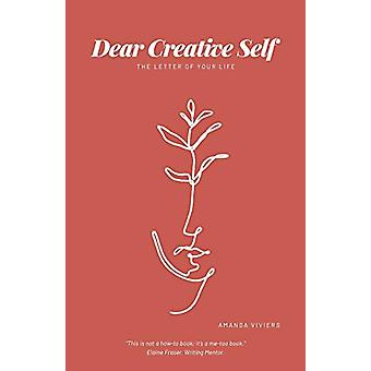 Dear Creative Self - The letter of our life by Amanda Marie Viviers -