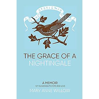 The Grace of a Nightingale - A Memoir of Vulnerability - Hope and Love