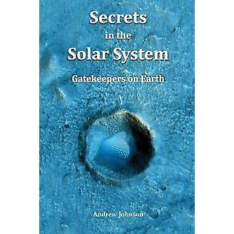 Secrets in the Solar System - Gatekeepers on Earth by Research Associa
