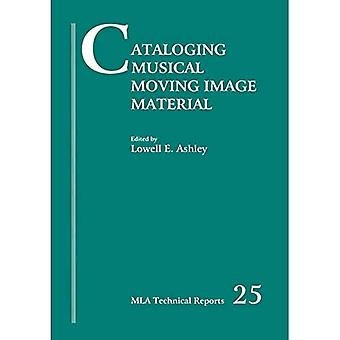 Cataloging Musical Moving Image Material (Music Library Association technical reports)
