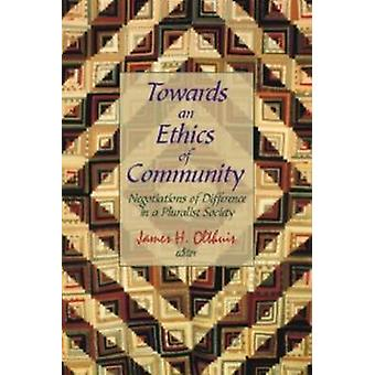 Towards an Ethics of Community by Edited by James Olthuis
