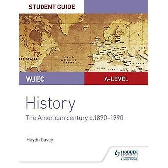 WJEC A-level History Student Guide Unit 3: De Amerikaanse eeuw c.1890-1990
